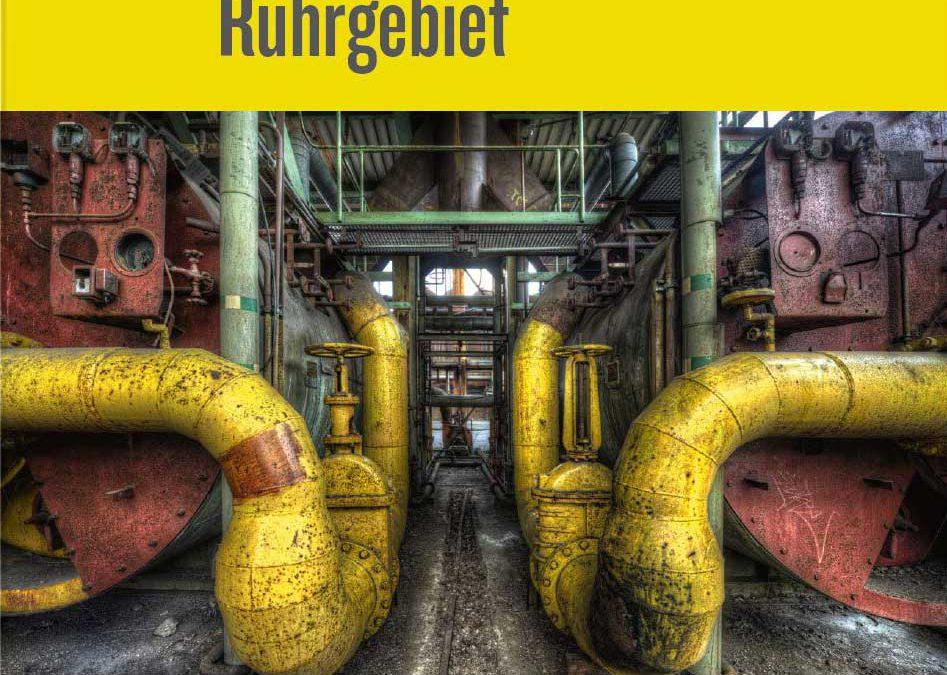 Industriedenkmale im Ruhrgebiet: Zeitzeugen aus Stein, Stahl und Kohle
